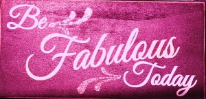 be fabulous today